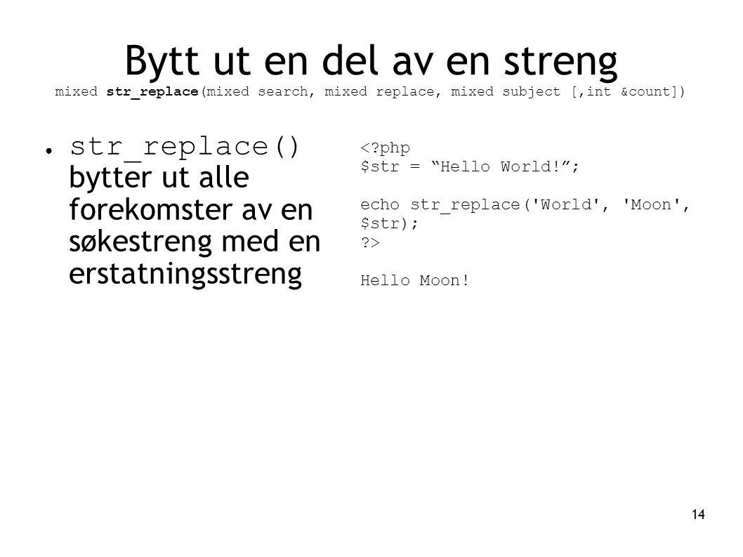 Bytt ut en del av en streng mixed str_replace(mixed search, mixed replace, mixed subject [,int &count])